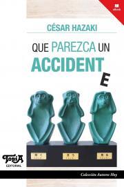 Tapa del libro Qúe Parezca un accidente de César Hazaki