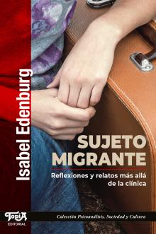 Tapa del libro Sujeto migrante: Reflexiones y relatos más allá de la clínica