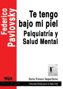 Tapa del libro: Te tengo bajo mi piel. Psiquiatría y salud mental de Federico Pa