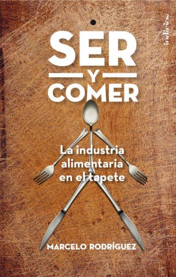 """Tapa del Libro """"Ser y comer. La industria alimentaria en el tapete"""""""